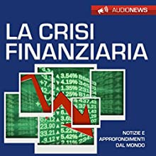 La crisi finanziaria Audiobook by Andrea Lattanzi Barcelò Narrated by Elena De Bertolis