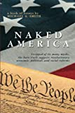 img - for Naked America: Stripped of Its Many Myths, The Bare Truth Suggests Revolutionary Economic, Political and Social Reforms book / textbook / text book