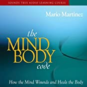 The Mind-Body Code: How the Mind Wounds and Heals the Body | [Mario Martinez]