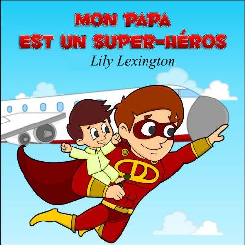 Couverture du livre Mon Papa Est Un Super-Héros
