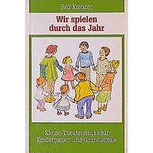 Wir spielen durch das Jahr: Kleine Theaterstücke für Kindergarten und Grundschule