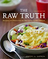 The Raw Truth: Recipes and Resources for the Living Foods Lifestyle, 2nd Edition ebook download