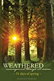 img - for Weathered, Encouragement Through All Seasons, Spring: 31 days of spring (Volume 2) book / textbook / text book