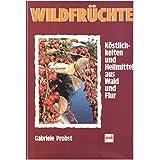 """Wildfr�chte. K�stlichkeiten und Heilmittel aus Wald und Flurvon """"Gabriele Probst"""""""