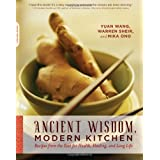 Ancient Wisdom, Modern Kitchen: Recipes from the East for Health, Healing, and Long Lifeby Yuan Wang