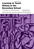 Learning to Teach History in the Secondary School: A Companion to School Experience (Learning to Teach Subjects in the Secondary School Series)