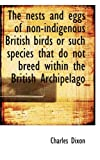 The nests and eggs of non-indigenous British birds or such species that do not breed within the Brit (1117225755) by Dixon, Charles