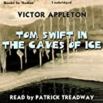 Tom Swift in the Caves of Ice | Victor Appleton