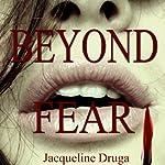 Beyond Fear   Jacqueline Druga