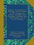 Outlines of Comparative Philology: With a Sketch of the Languages of Europe, Arranged Upon Philologic Principles, and a Brief History of the Art of Writing