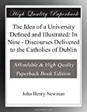 The Idea of a University Defined and Illustrated: In Nine - Discourses Delivered to the Catholics of Dublin
