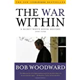 The War Within: A Secret White House History 2006-2008 ~ Bob Woodward