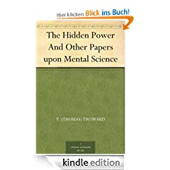 The Hidden Power And Other Papers upon Mental Science