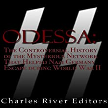 ODESSA: The Controversial History of the Mysterious Network that Helped Nazis Escape Germany After World War II Audiobook by  Charles River Editors Narrated by Colin Fluxman
