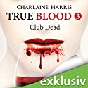 Club Dead (True Blood 3) Audiobook by Charlaine Harris Narrated by Ann Vielhaben