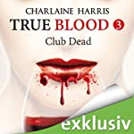 Club Dead (True Blood 3) | Charlaine Harris