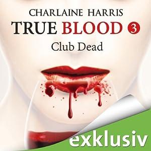 Club Dead (True Blood 3) Hörbuch