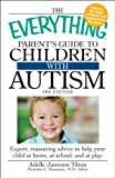 img - for The Everything Parent's Guide to Children with Autism: Expert, reassuring advice to help your child at home, at school, and at play (Everything (Parenting)) book / textbook / text book