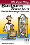 101 Stupid Things Business Travelers...