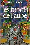 echange, troc Isaac Asimov - Les robots de l'aube tome 1