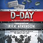 D-Day: The Invasion of Normandy, 1944 | Rick Atkinson