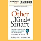 The Other Kind of Smart: Simple Ways to Boost Your Emotional Intelligence for Greater Personal Effectiveness and Success | [Harvey Deutschendorf]