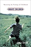 Noah s Children: Restoring the Ecology of Childhood