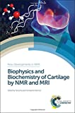Biophysics and Biochemistry of Cartilage by NMR and MRI (New Developments in NMR)