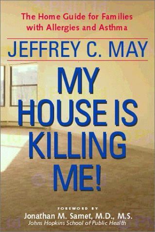 My House Is Killing Me!: The Home Guide for Families with Allergies and Asthma, Jeffrey C. May