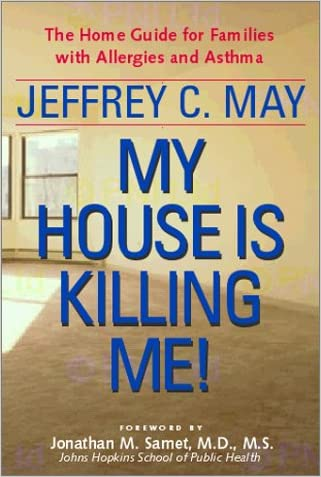 My House Is Killing Me! The Home Guide for Families With Allergies and Asthma