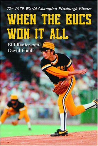 When The Bucs Won It All: The 1979 World Champion Pittsburgh Pirates, Bill Ranier, David Finoli