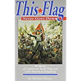 This Flag Never Goes Down!: 40 Stories of Confederate Battle Flags and Color Bearers at the Battle of  Gettysburg ~ Michael Dreese