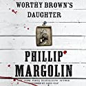 Worthy Brown's Daughter (       UNABRIDGED) by Phillip Margolin Narrated by Jason Culp