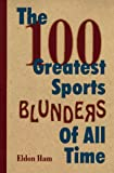 The 100 Greatest Sports Blunders of All Time (1570281599) by Eldon L. Ham