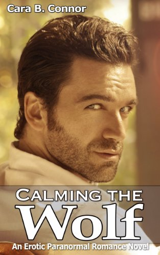 Book: Calming the Wolf - Fighting Fate: A Sexy Paranormal Werewolf Romance: Werewolves & Shifters, Lycans Too by Cara B Connor