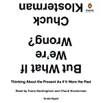 But What If We're Wrong?: Thinking About the Present as If It Were the Past | Chuck Klosterman