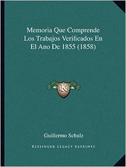 Memoria Que Comprende Los Trabajos Verificados En El Ano De 1855 (1858