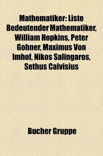 Mathematiker: Liste Bedeutender Mathematiker, William Hopkins, Peter Göhner, Maximus Von Imhof, Nikos Salingaros, Sethus Calvisius