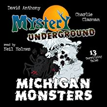 Michigan Monsters: Mystery Underground, Book 1 Audiobook by David Anthony, Charles David Clasman Narrated by Neil Holmes