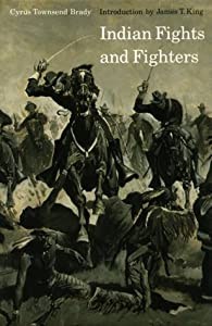 Indian Fights and Fighters (Bison Book) by Cyrus Townsend Brady and James T. King