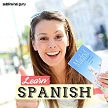 Learn Spanish: Speak Like a Native with Subliminal Messages  by  Subliminal Guru Narrated by  Subliminal Guru
