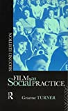 Film as Social Practice (Studies in Culture and Communication) (0415092728) by Turner, Graeme