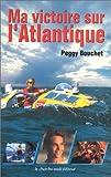 echange, troc Peggy Bouchet - Ma victoire sur l'Atlantique