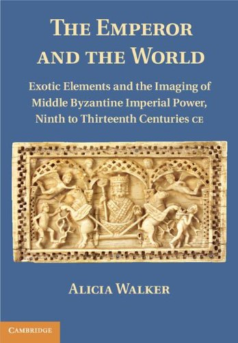 The Emperor and the World: Exotic Elements and the Imaging of Middle Byzantine Imperial Power, Ninth to Thirteenth Centu