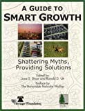 A Guide to Smart Growth: Shattering Myths, Providing Solutions (0891950885) by Shaw, Jane S.