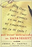 img - for How Come Every Time I Get Stabbed in the Back My Fingerprints Are on the Knife? : And Other Meditations on Management 1st (first) Edition by Harvey, Jerry B. published by Jossey-Bass (1999) book / textbook / text book