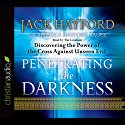 Penetrating the Darkness: Discovering the Power of the Cross Against Unseen Evil Audiobook by Jack Hayford Narrated by Tim Lundeen