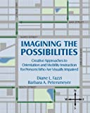 img - for By Diane L. Fazzi Imagining the Possibilities: Creative Approaches to Orientation and Mobility Instruction for Persons book / textbook / text book