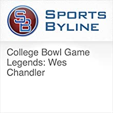 College Bowl Game Legends: Wes Chandler Radio/TV Program by Ron Barr Narrated by Ron Barr, Wes Chandler