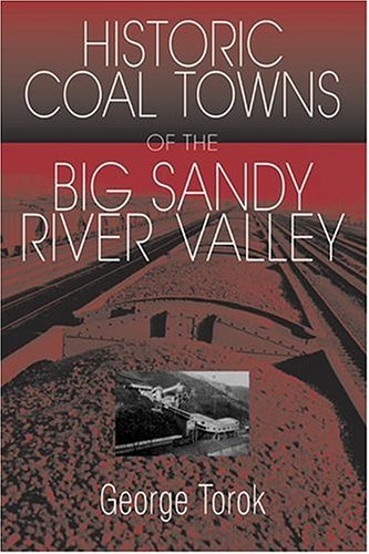 A Guide To The Historic Coal Towns: Of The Big Sandy River Valley